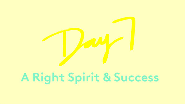 Day 7: A Right Spirit & Success