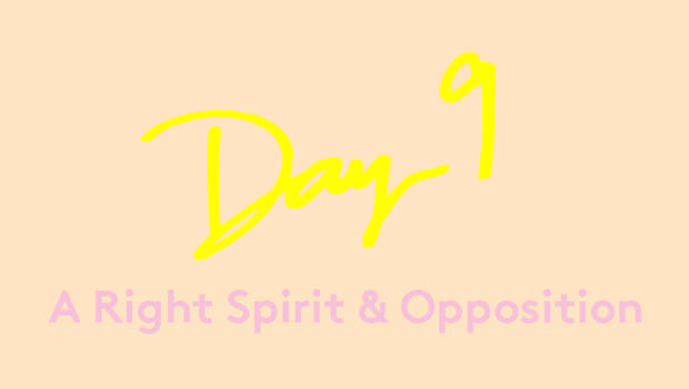Day 9: A Right Spirit & Opposition