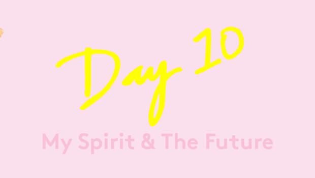 Day 10: A Right Spirit & the Future