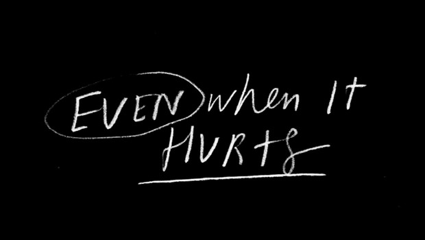 Even When it Hurts