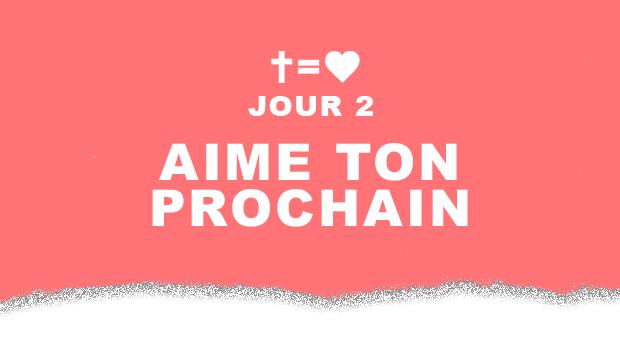 Jour 2 : Aime ton prochain ! | Aime Ton Prochain