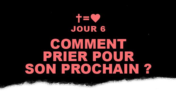 Jour 6 : Comment prier pour son prochain ? | Aime Ton Prochain