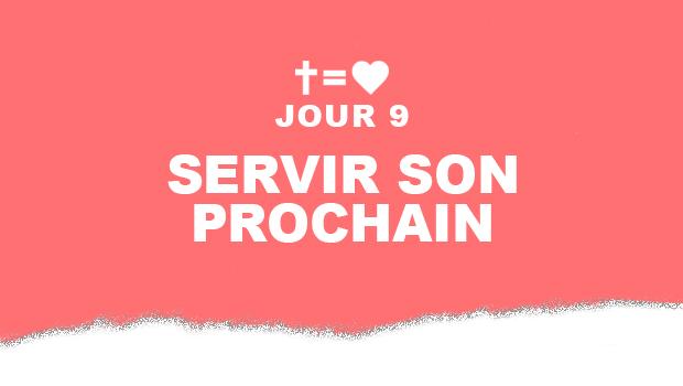 Jour 9 : Servir son prochain   Aime Ton Prochain