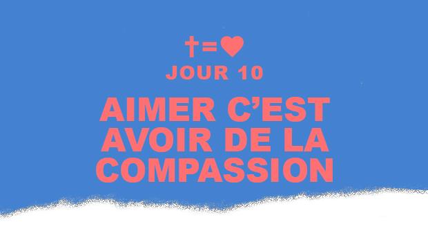 Jour 10 : Aimer c'est avoir de la compassion   Aime Ton Prochain