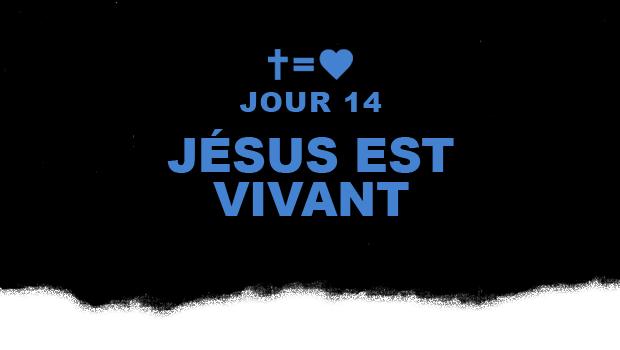 Jour 14 : Jésus est vivant
