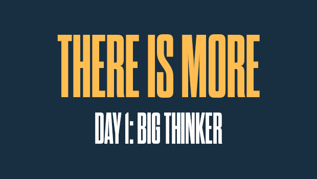 There is More Day 1: Big Thinker