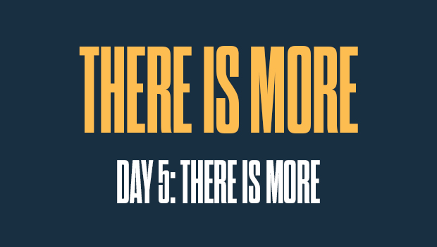 There is More Day 5: There is More