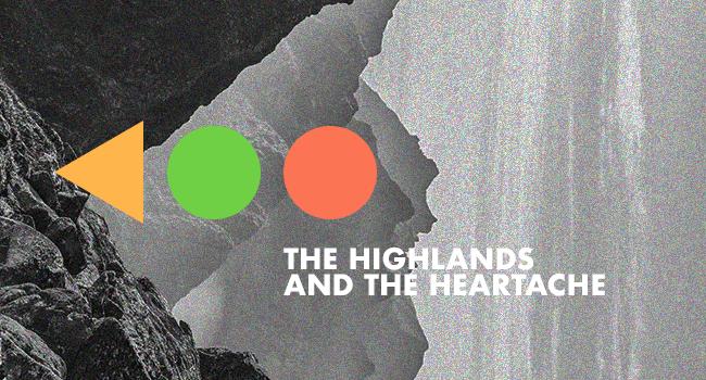 THE HIGHLANDS & THE HEARTACHE