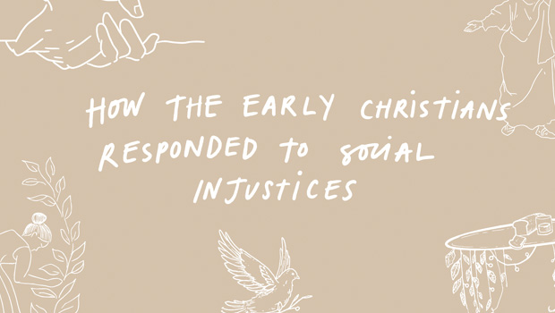 How the Early Christians Responded to Social Injustices