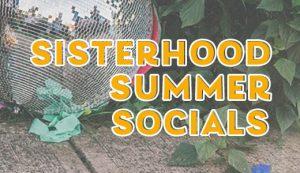 Sisterhood Summer Socials
