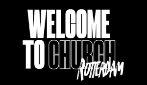 Welcome To Church Rotterdam