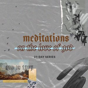 Meditations On The Love Of God