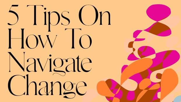 5 Tips For Navigating Change
