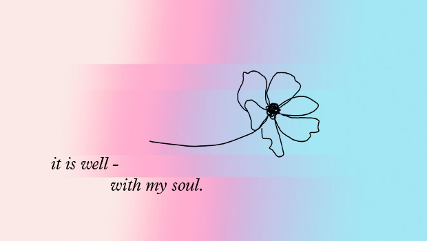 IT IS WELL - with my soul