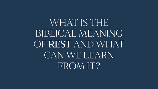 What is the biblical meaning of rest and what can we learn from it?
