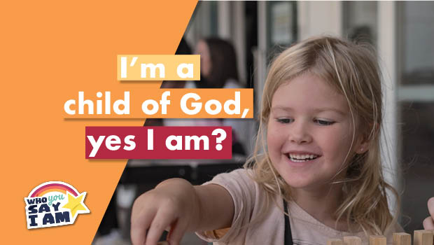 I'm a child of God, yes I am?